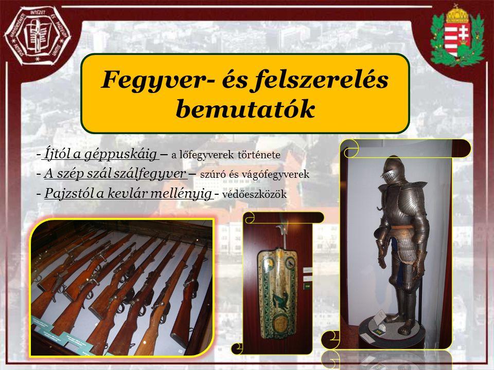 Fegyver- és felszerelés bemutatók - Íjtól a géppuskáig – a lőfegyverek története - A szép szál szálfegyver – szúró és vágófegyverek - Pajzstól a kevlá
