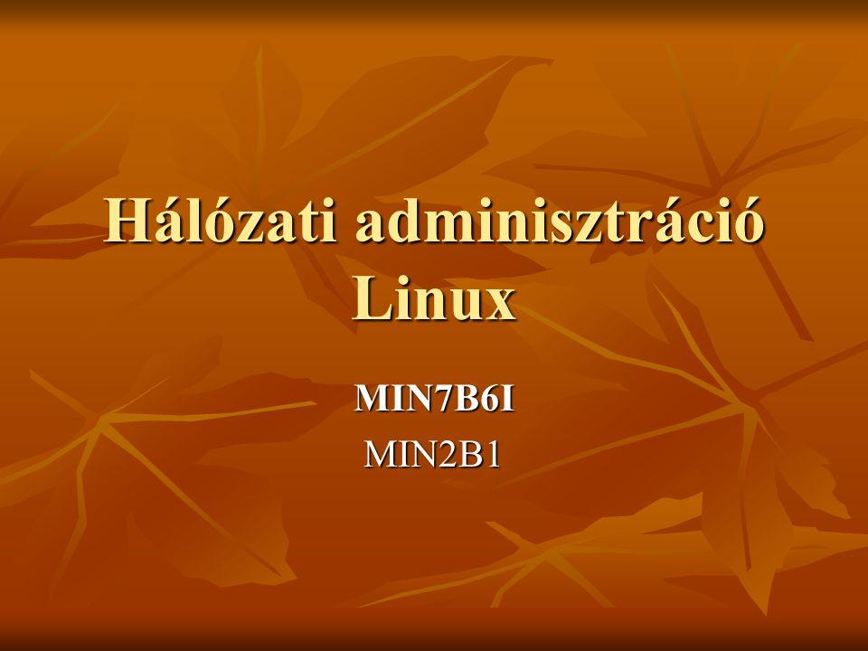 Hálózati adminisztráció Linux MIN7B6IMIN2B1