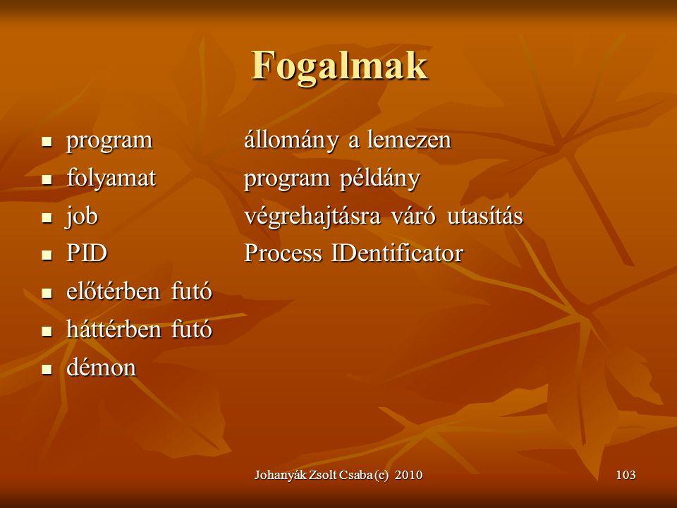 Johanyák Zsolt Csaba (c) 2010103 Fogalmak  programállomány a lemezen  folyamatprogram példány  jobvégrehajtásra váró utasítás  PIDProcess IDentifi