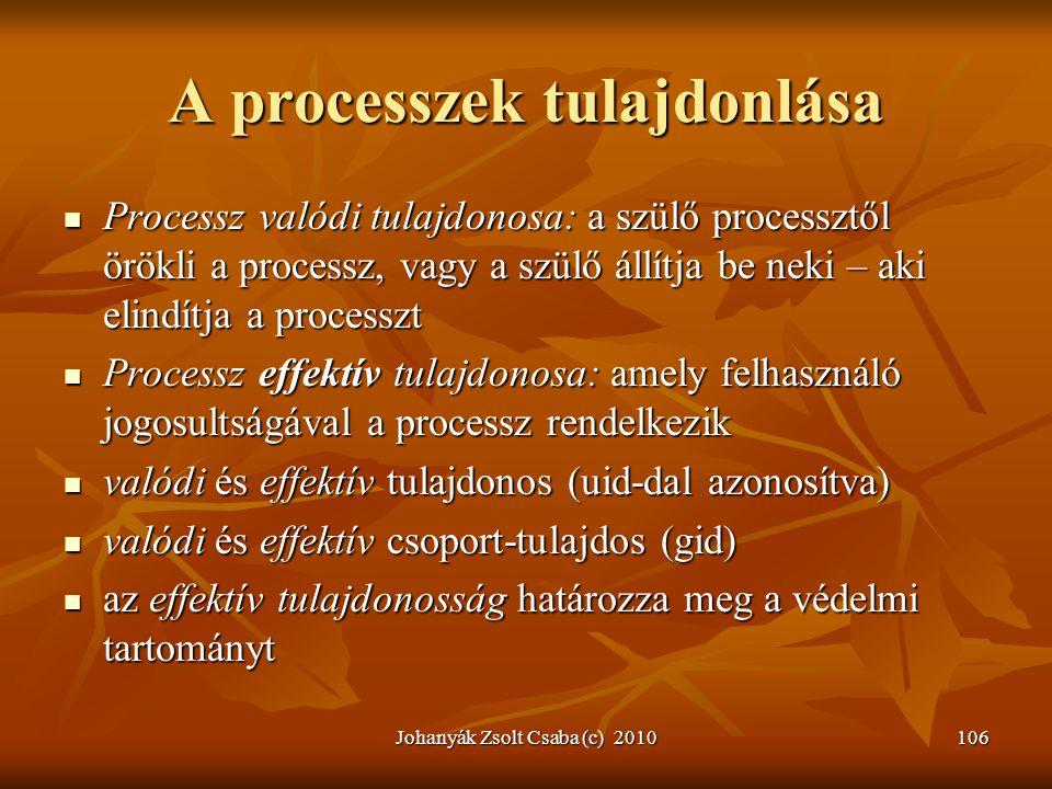 Johanyák Zsolt Csaba (c) 2010106 A processzek tulajdonlása  Processz valódi tulajdonosa: a szülő processztől örökli a processz, vagy a szülő állítja
