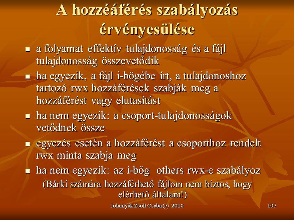 Johanyák Zsolt Csaba (c) 2010107 A hozzéáférés szabályozás érvényesülése  a folyamat effektív tulajdonosság és a fájl tulajdonosság összevetődik  ha