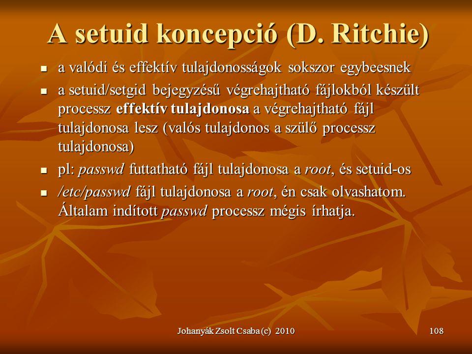 Johanyák Zsolt Csaba (c) 2010108 A setuid koncepció (D. Ritchie)  a valódi és effektív tulajdonosságok sokszor egybeesnek  a setuid/setgid bejegyzés