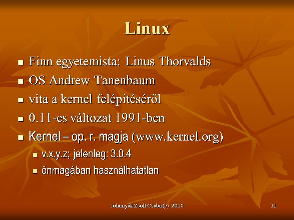 Johanyák Zsolt Csaba (c) 201011 Linux  Finn egyetemista: Linus Thorvalds  OS Andrew Tanenbaum  vita a kernel felépítéséről  0.11-es változat 1991-