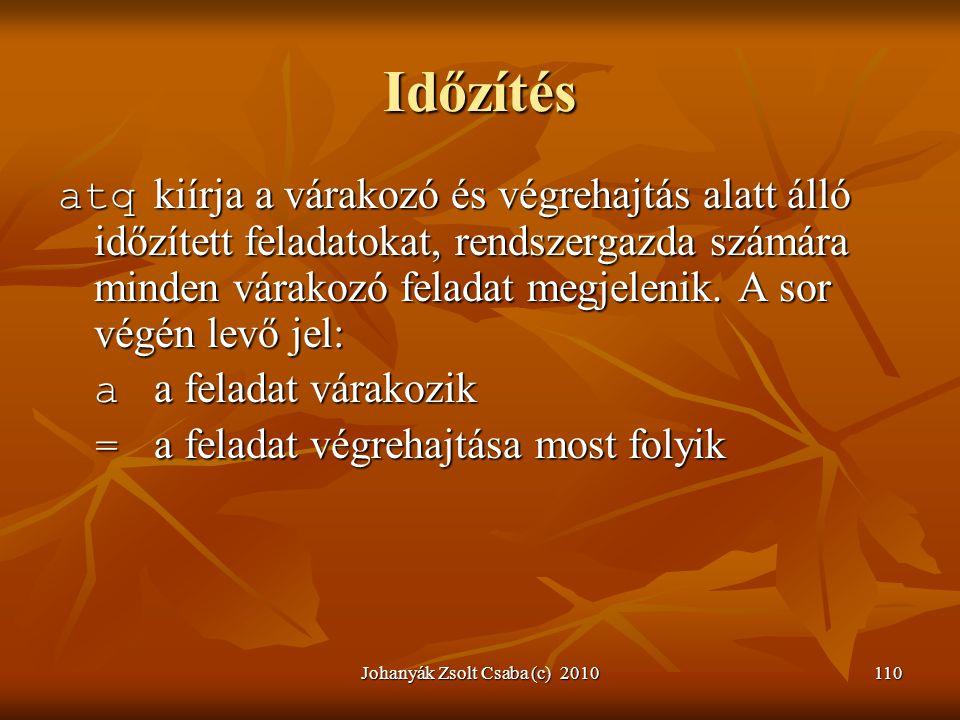 Johanyák Zsolt Csaba (c) 2010110 Időzítés atq kiírja a várakozó és végrehajtás alatt álló időzített feladatokat, rendszergazda számára minden várakozó