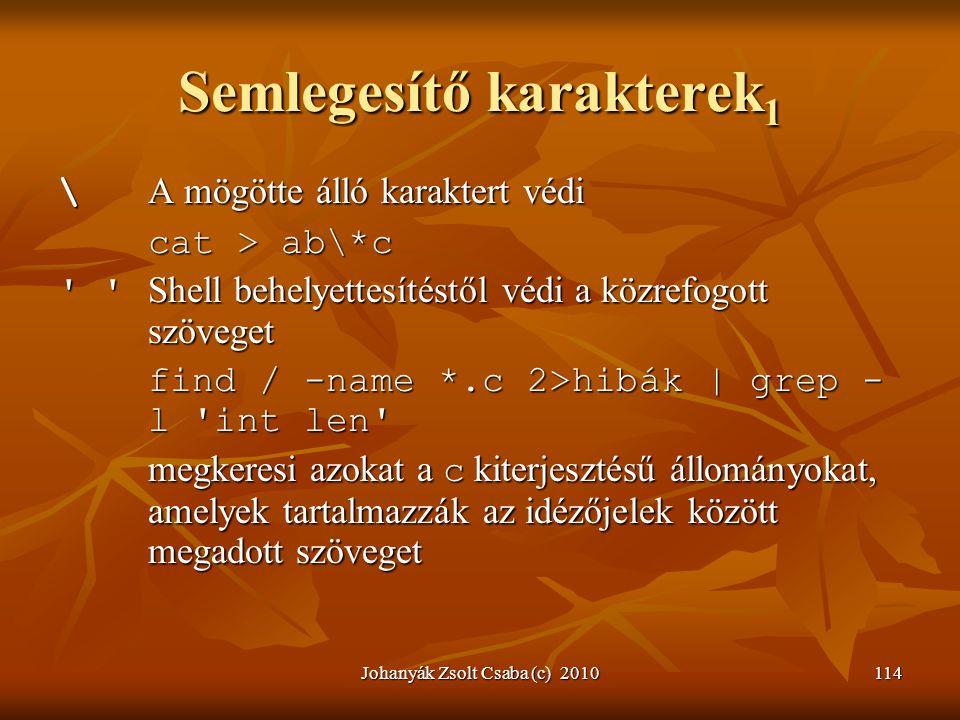 Johanyák Zsolt Csaba (c) 2010114 Semlegesítő karakterek 1 \ A mögötte álló karaktert védi cat > ab\*c ' ' Shell behelyettesítéstől védi a közrefogott