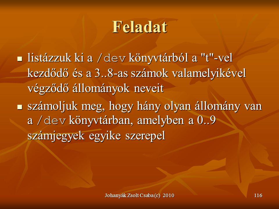 Johanyák Zsolt Csaba (c) 2010116 Feladat  listázzuk ki a /dev könyvtárból a