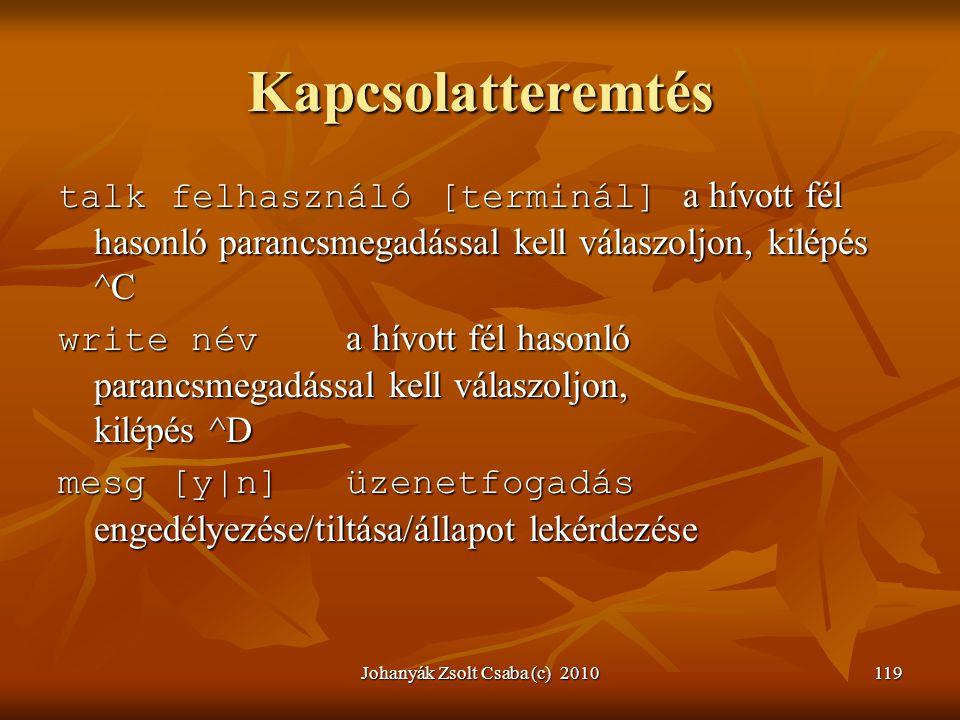 Johanyák Zsolt Csaba (c) 2010119 Kapcsolatteremtés talk felhasználó [terminál] a hívott fél hasonló parancsmegadással kell válaszoljon, kilépés ^C wri