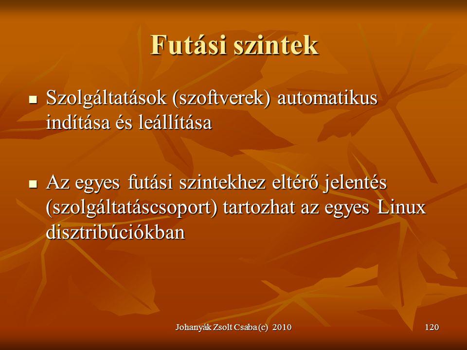 Johanyák Zsolt Csaba (c) 2010120 Futási szintek  Szolgáltatások (szoftverek) automatikus indítása és leállítása  Az egyes futási szintekhez eltérő j