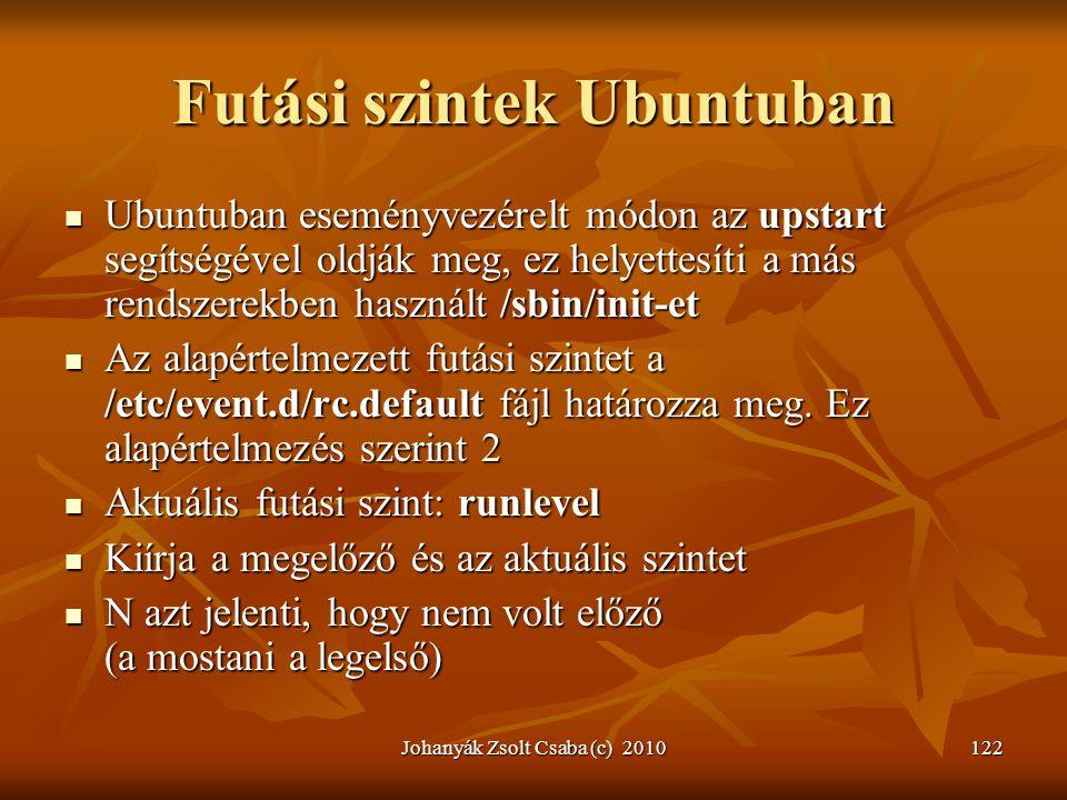 Johanyák Zsolt Csaba (c) 2010122 Futási szintek Ubuntuban  Ubuntuban eseményvezérelt módon az upstart segítségével oldják meg, ez helyettesíti a más