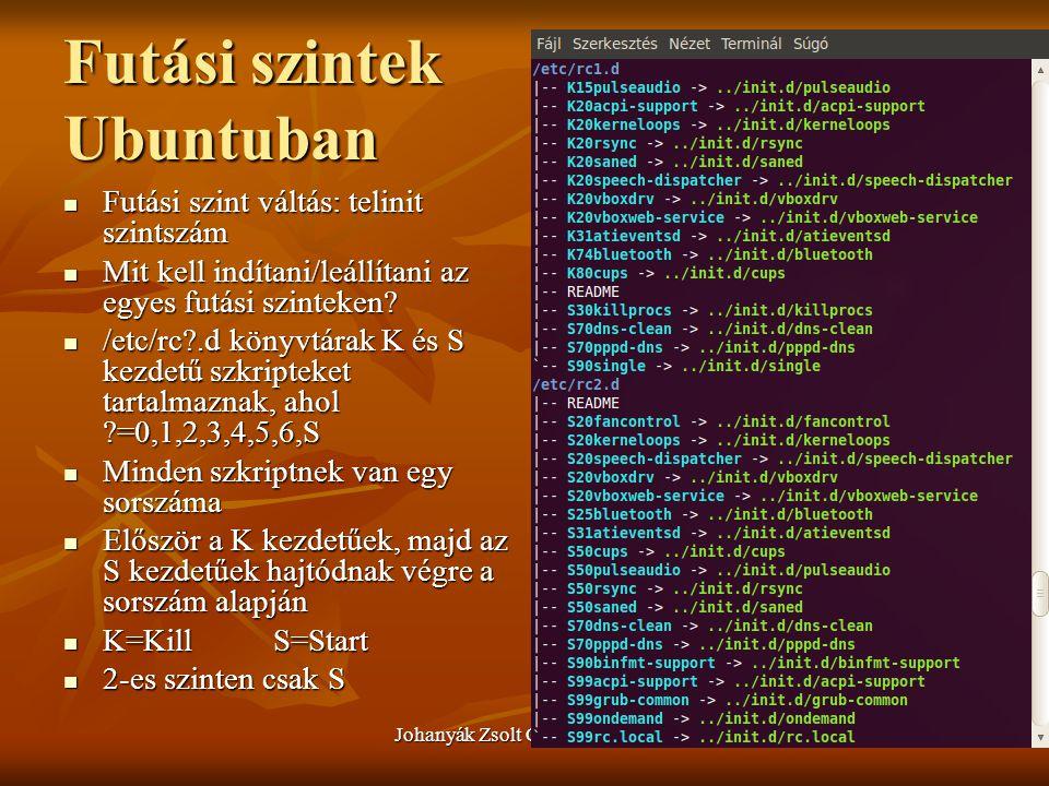 Johanyák Zsolt Csaba (c) 2010123 Futási szintek Ubuntuban  Futási szint váltás: telinit szintszám  Mit kell indítani/leállítani az egyes futási szin