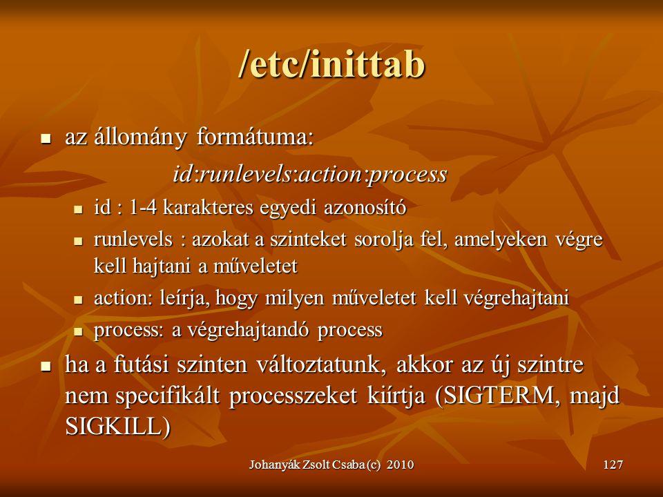 Johanyák Zsolt Csaba (c) 2010127 /etc/inittab  az állomány formátuma: id:runlevels:action:process  id : 1-4 karakteres egyedi azonosító  runlevels