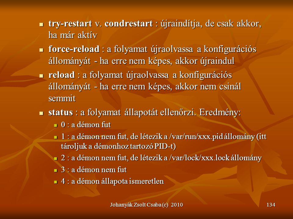 Johanyák Zsolt Csaba (c) 2010134  try-restart v. condrestart : újraindítja, de csak akkor, ha már aktív  force-reload : a folyamat újraolvassa a kon