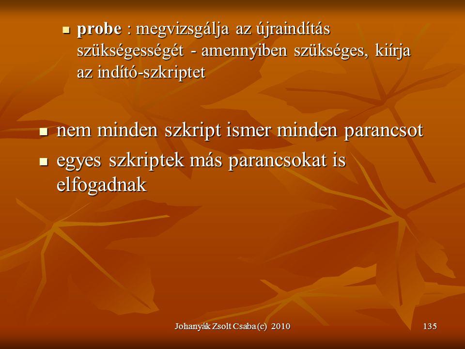 Johanyák Zsolt Csaba (c) 2010135  probe : megvizsgálja az újraindítás szükségességét - amennyiben szükséges, kiírja az indító-szkriptet  nem minden