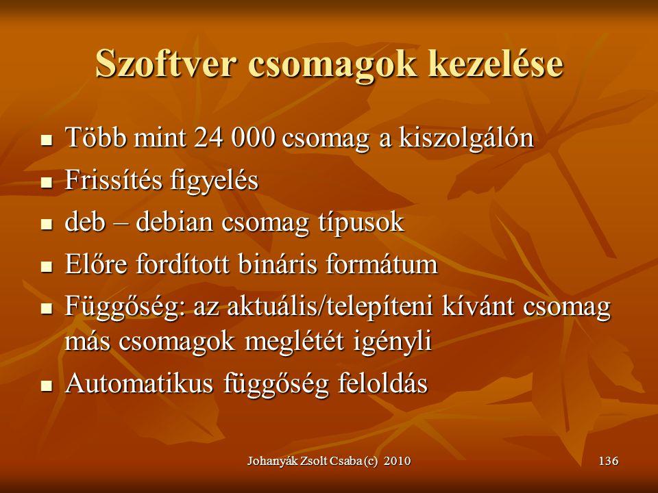 Johanyák Zsolt Csaba (c) 2010136 Szoftver csomagok kezelése  Több mint 24 000 csomag a kiszolgálón  Frissítés figyelés  deb – debian csomag típusok