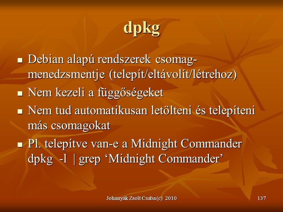 Johanyák Zsolt Csaba (c) 2010137 dpkg  Debian alapú rendszerek csomag- menedzsmentje (telepít/eltávolít/létrehoz)  Nem kezeli a függőségeket  Nem t