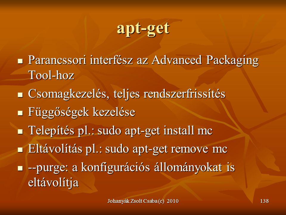 Johanyák Zsolt Csaba (c) 2010138 apt-get  Parancssori interfész az Advanced Packaging Tool-hoz  Csomagkezelés, teljes rendszerfrissítés  Függőségek