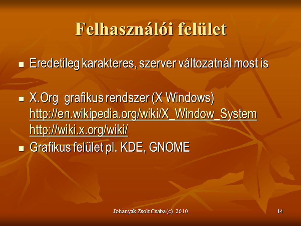 Johanyák Zsolt Csaba (c) 201014 Felhasználói felület  Eredetileg karakteres, szerver változatnál most is  X.Org grafikus rendszer (X Windows) http:/
