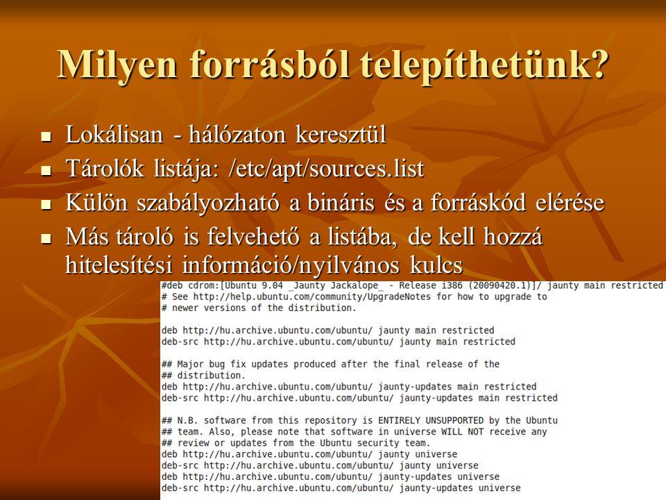 Johanyák Zsolt Csaba (c) 2010143 Milyen forrásból telepíthetünk?  Lokálisan - hálózaton keresztül  Tárolók listája: /etc/apt/sources.list  Külön sz