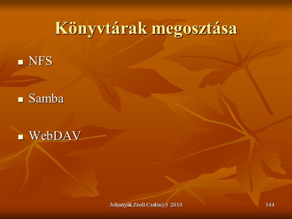 Johanyák Zsolt Csaba (c) 2010144 Könyvtárak megosztása  NFS  Samba  WebDAV