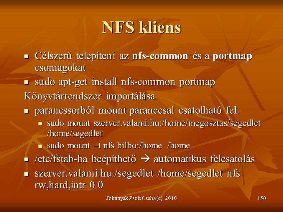 Johanyák Zsolt Csaba (c) 2010150 NFS kliens  Célszerű telepíteni az nfs-common és a portmap csomagokat  sudo apt-get install nfs-common portmap Köny