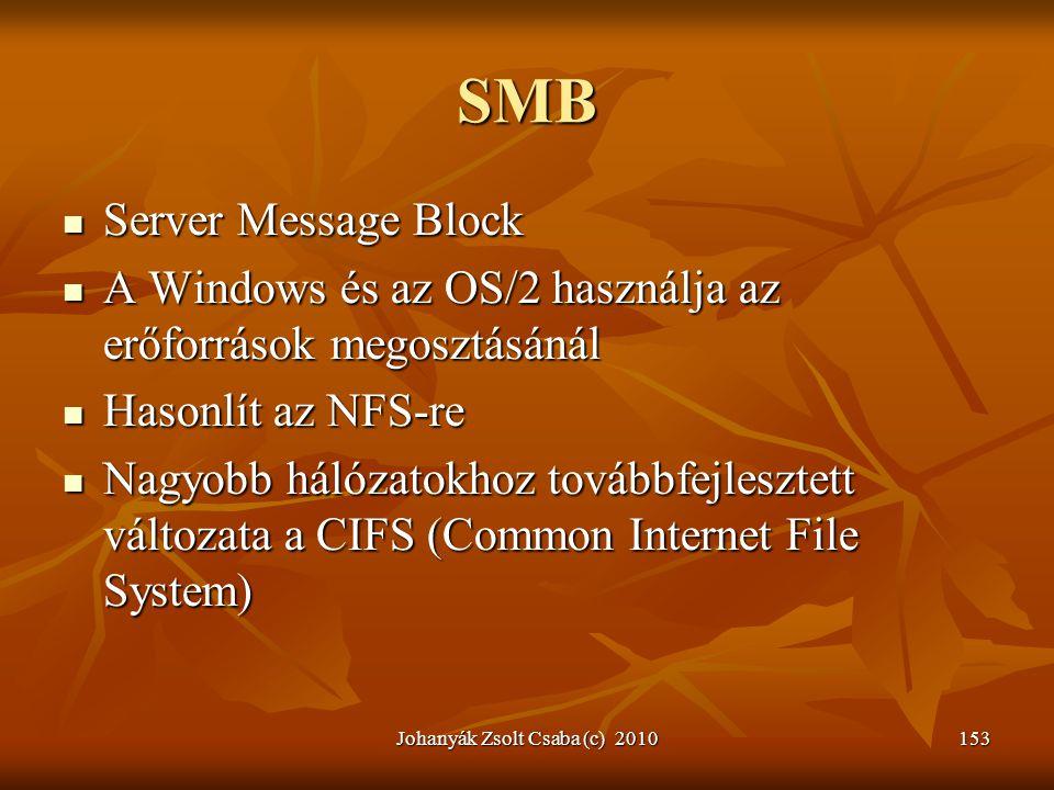 Johanyák Zsolt Csaba (c) 2010153 SMB  Server Message Block  A Windows és az OS/2 használja az erőforrások megosztásánál  Hasonlít az NFS-re  Nagyo