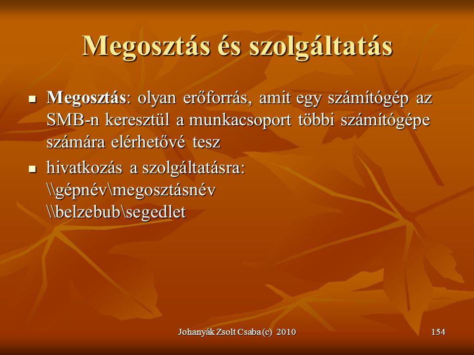 Johanyák Zsolt Csaba (c) 2010154 Megosztás és szolgáltatás  Megosztás: olyan erőforrás, amit egy számítógép az SMB-n keresztül a munkacsoport többi s