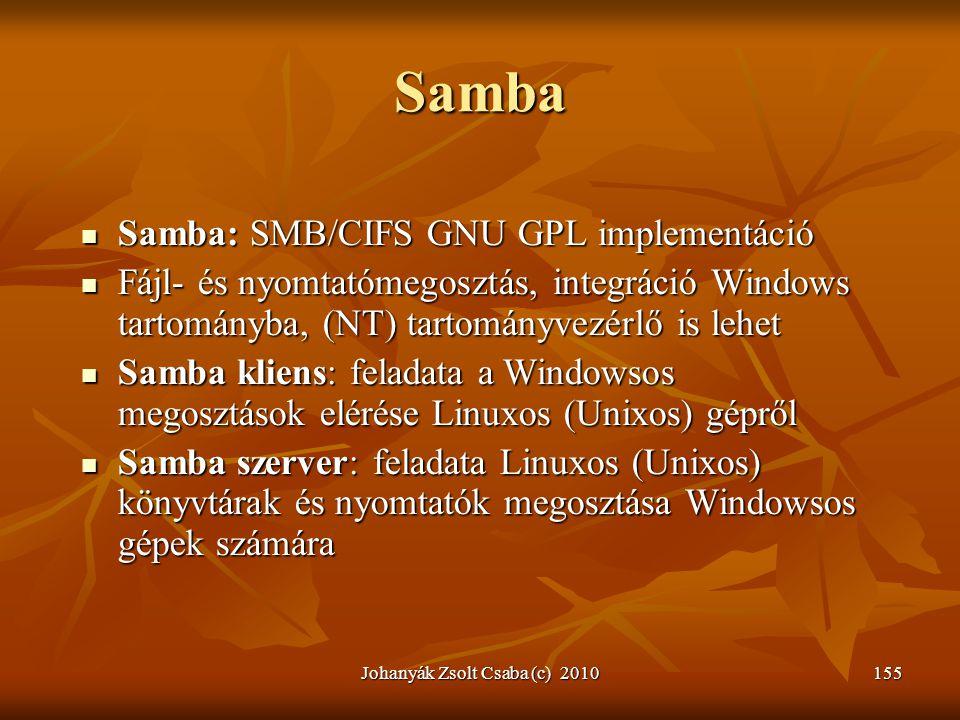 Johanyák Zsolt Csaba (c) 2010155 Samba  Samba: SMB/CIFS GNU GPL implementáció  Fájl- és nyomtatómegosztás, integráció Windows tartományba, (NT) tart