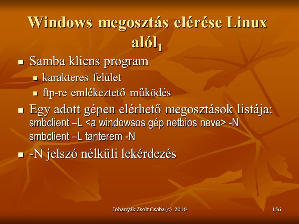 Johanyák Zsolt Csaba (c) 2010156 Windows megosztás elérése Linux alól 1  Samba kliens program  karakteres felület  ftp-re emlékeztető működés  Egy