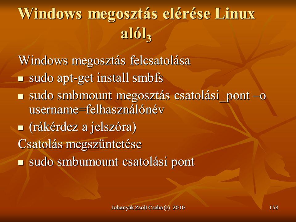 Johanyák Zsolt Csaba (c) 2010158 Windows megosztás elérése Linux alól 3 Windows megosztás felcsatolása  sudo apt-get install smbfs  sudo smbmount me