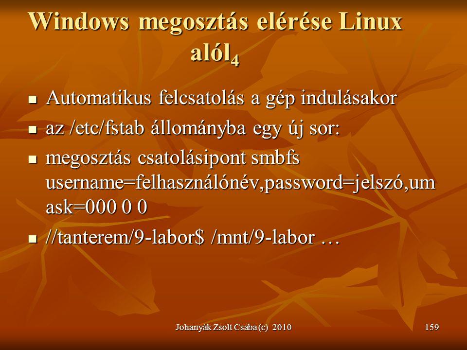 Johanyák Zsolt Csaba (c) 2010159 Windows megosztás elérése Linux alól 4  Automatikus felcsatolás a gép indulásakor  az /etc/fstab állományba egy új
