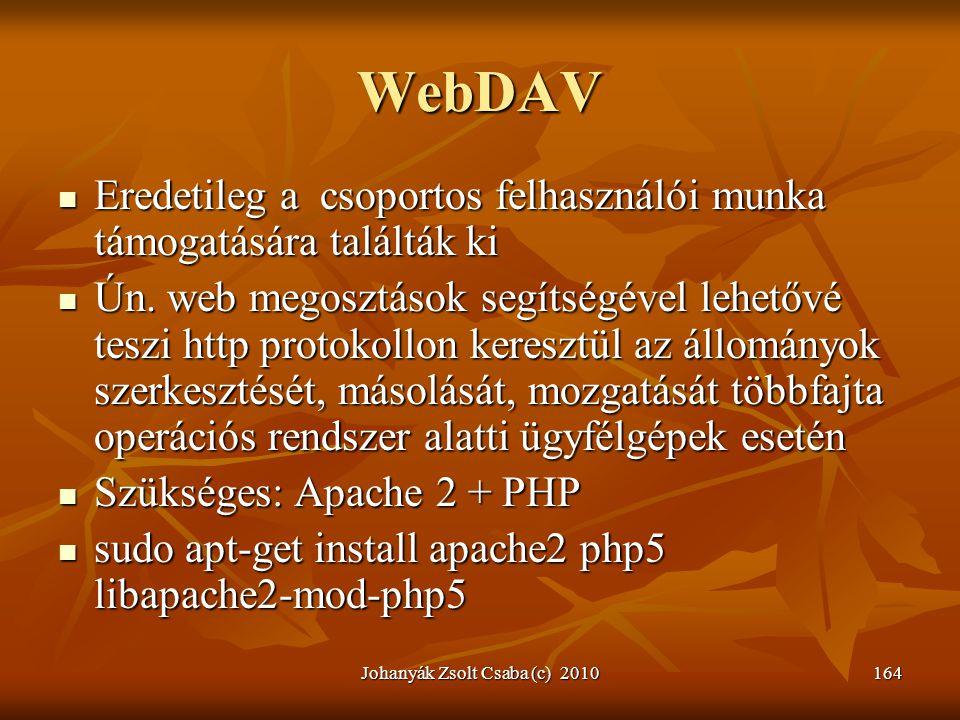 Johanyák Zsolt Csaba (c) 2010164 WebDAV  Eredetileg a csoportos felhasználói munka támogatására találták ki  Ún. web megosztások segítségével lehető