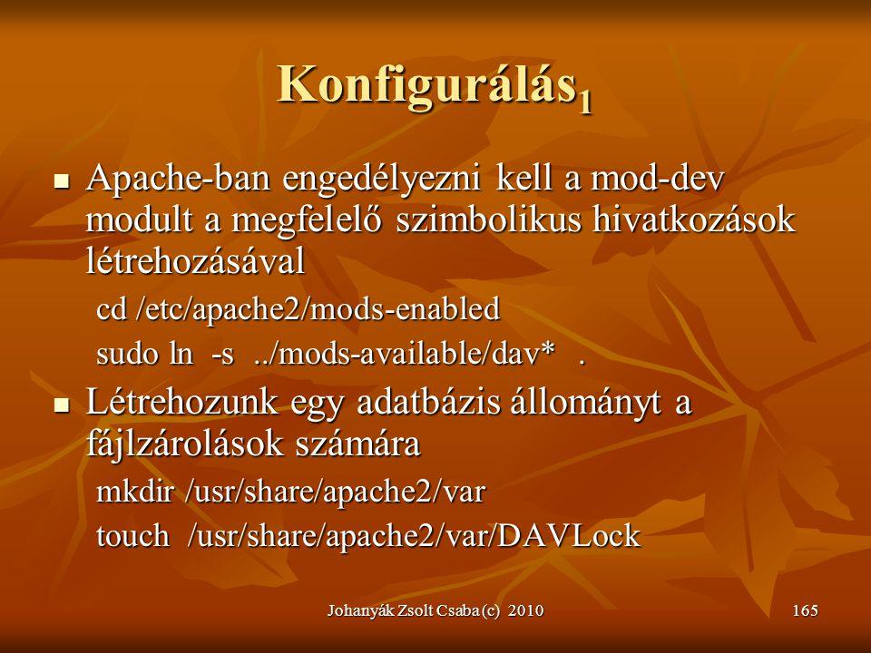 Johanyák Zsolt Csaba (c) 2010165 Konfigurálás 1  Apache-ban engedélyezni kell a mod-dev modult a megfelelő szimbolikus hivatkozások létrehozásával cd