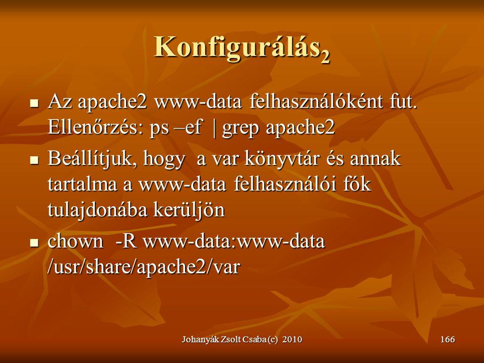 Johanyák Zsolt Csaba (c) 2010166 Konfigurálás 2  Az apache2 www-data felhasználóként fut. Ellenőrzés: ps –ef | grep apache2  Beállítjuk, hogy a var