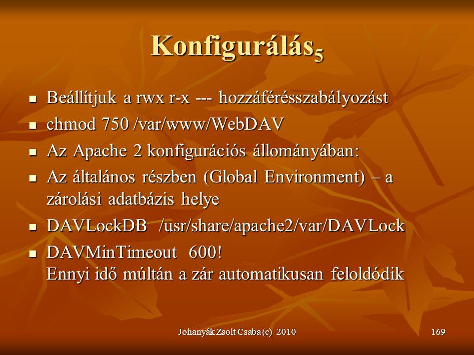 Johanyák Zsolt Csaba (c) 2010169 Konfigurálás 5  Beállítjuk a rwx r-x --- hozzáférésszabályozást  chmod 750 /var/www/WebDAV  Az Apache 2 konfigurác