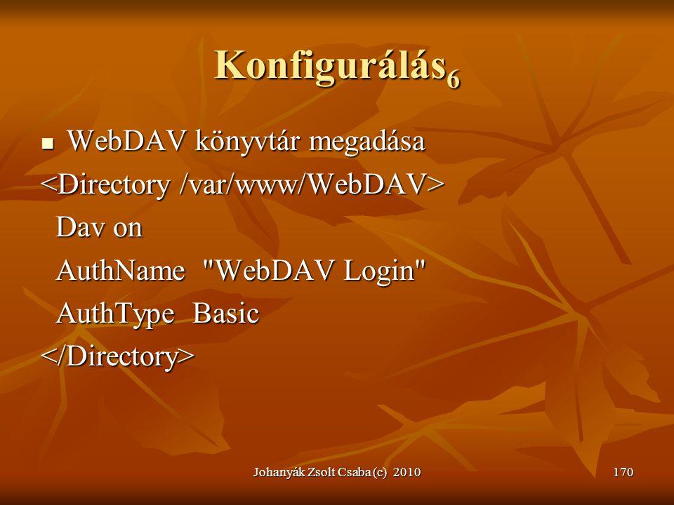 Johanyák Zsolt Csaba (c) 2010170 Konfigurálás 6  WebDAV könyvtár megadása Dav on Dav on AuthName