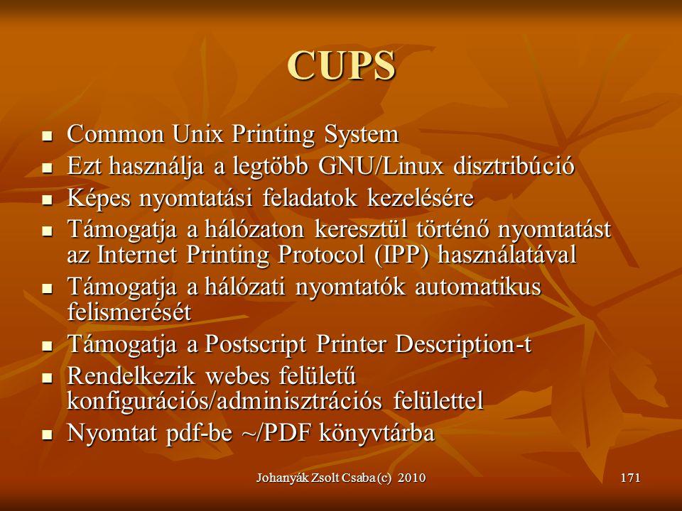Johanyák Zsolt Csaba (c) 2010171 CUPS  Common Unix Printing System  Ezt használja a legtöbb GNU/Linux disztribúció  Képes nyomtatási feladatok keze