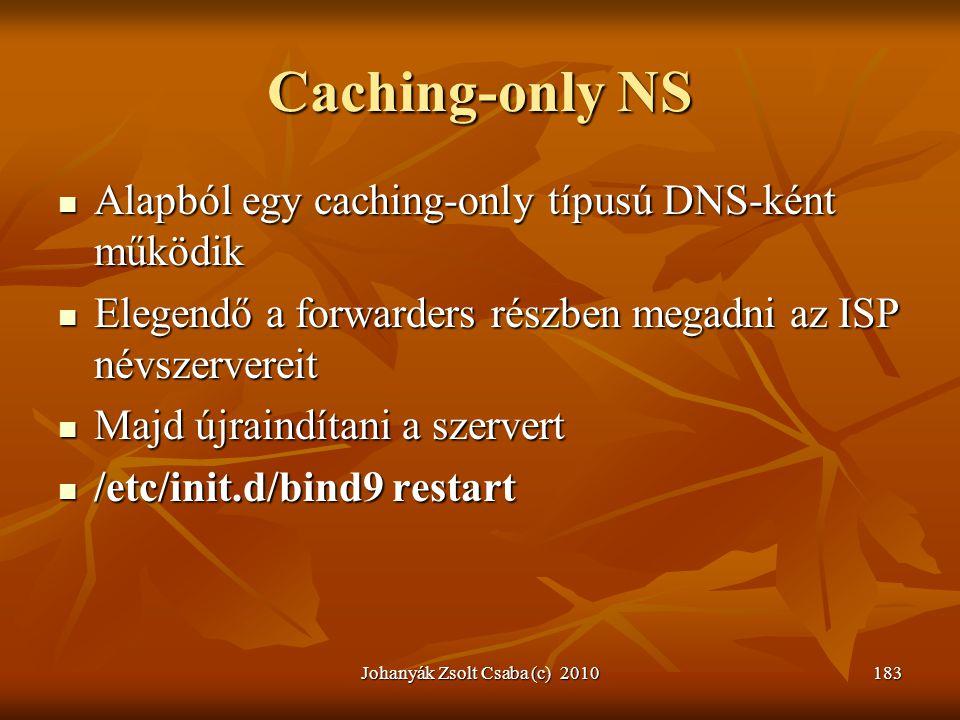 Caching-only NS  Alapból egy caching-only típusú DNS-ként működik  Elegendő a forwarders részben megadni az ISP névszervereit  Majd újraindítani a