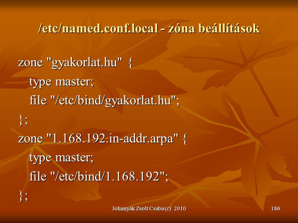 Johanyák Zsolt Csaba (c) 2010186 /etc/named.conf.local - zóna beállítások zone