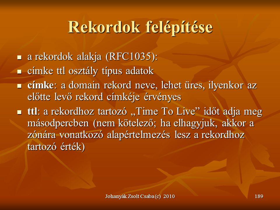 Johanyák Zsolt Csaba (c) 2010189 Rekordok felépítése  a rekordok alakja (RFC1035):  címke ttl osztály típus adatok  címke: a domain rekord neve, le