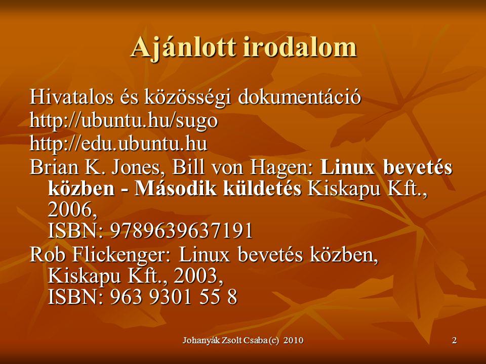 Johanyák Zsolt Csaba (c) 20102 Ajánlott irodalom Hivatalos és közösségi dokumentáció http://ubuntu.hu/sugohttp://edu.ubuntu.hu Brian K. Jones, Bill vo