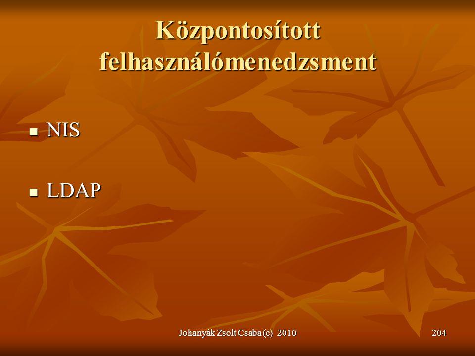 Johanyák Zsolt Csaba (c) 2010204 Központosított felhasználómenedzsment  NIS  LDAP
