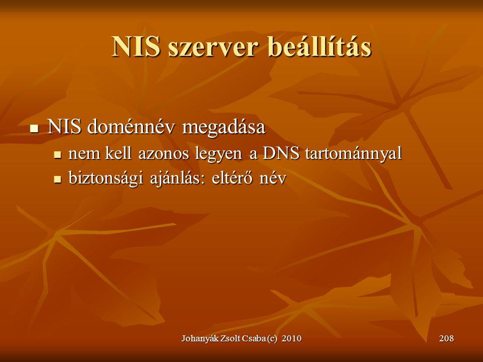Johanyák Zsolt Csaba (c) 2010208 NIS szerver beállítás  NIS doménnév megadása  nem kell azonos legyen a DNS tartománnyal  biztonsági ajánlás: eltér