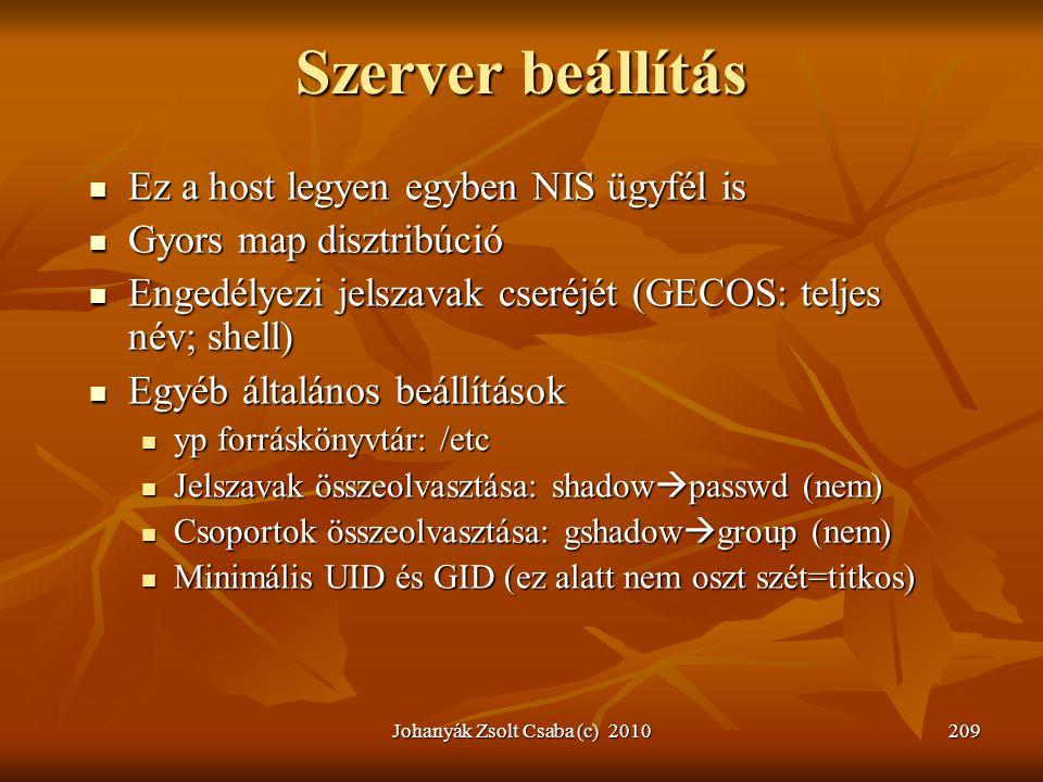 Johanyák Zsolt Csaba (c) 2010209 Szerver beállítás  Ez a host legyen egyben NIS ügyfél is  Gyors map disztribúció  Engedélyezi jelszavak cseréjét (