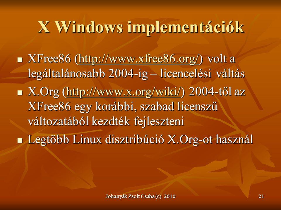 X Windows implementációk  XFree86 (http://www.xfree86.org/) volt a legáltalánosabb 2004-ig – licencelési váltás http://www.xfree86.org/  X.Org (http