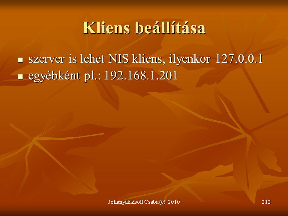 Johanyák Zsolt Csaba (c) 2010212 Kliens beállítása  szerver is lehet NIS kliens, ilyenkor 127.0.0.1  egyébként pl.: 192.168.1.201