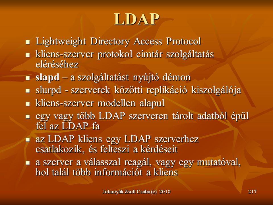 Johanyák Zsolt Csaba (c) 2010217 LDAP  Lightweight Directory Access Protocol  kliens-szerver protokol címtár szolgáltatás eléréséhez  slapd – a szo