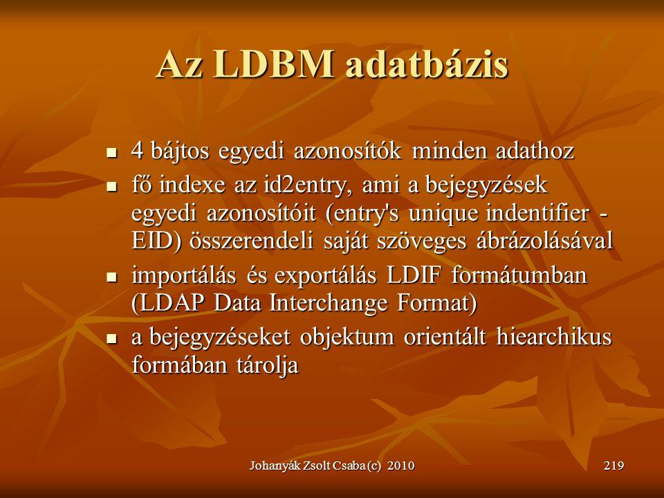 Johanyák Zsolt Csaba (c) 2010219 Az LDBM adatbázis  4 bájtos egyedi azonosítók minden adathoz  fő indexe az id2entry, ami a bejegyzések egyedi azono