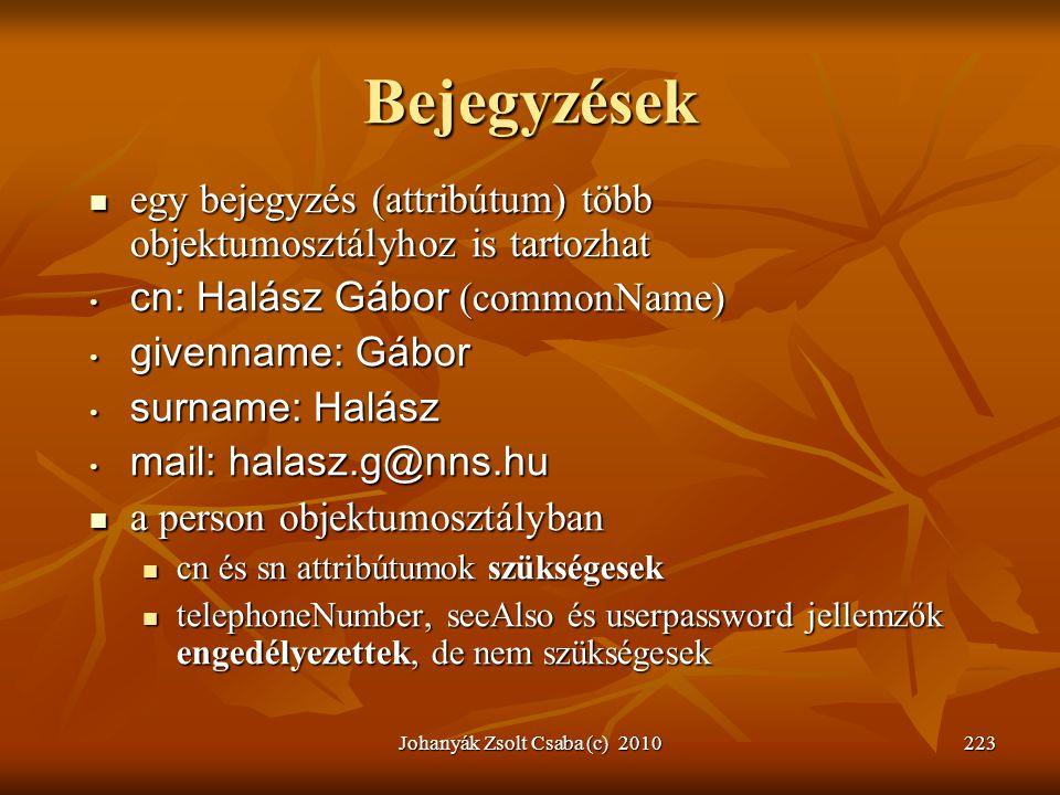 Johanyák Zsolt Csaba (c) 2010223 Bejegyzések  egy bejegyzés (attribútum) több objektumosztályhoz is tartozhat • cn: Halász Gábor (commonName) • given