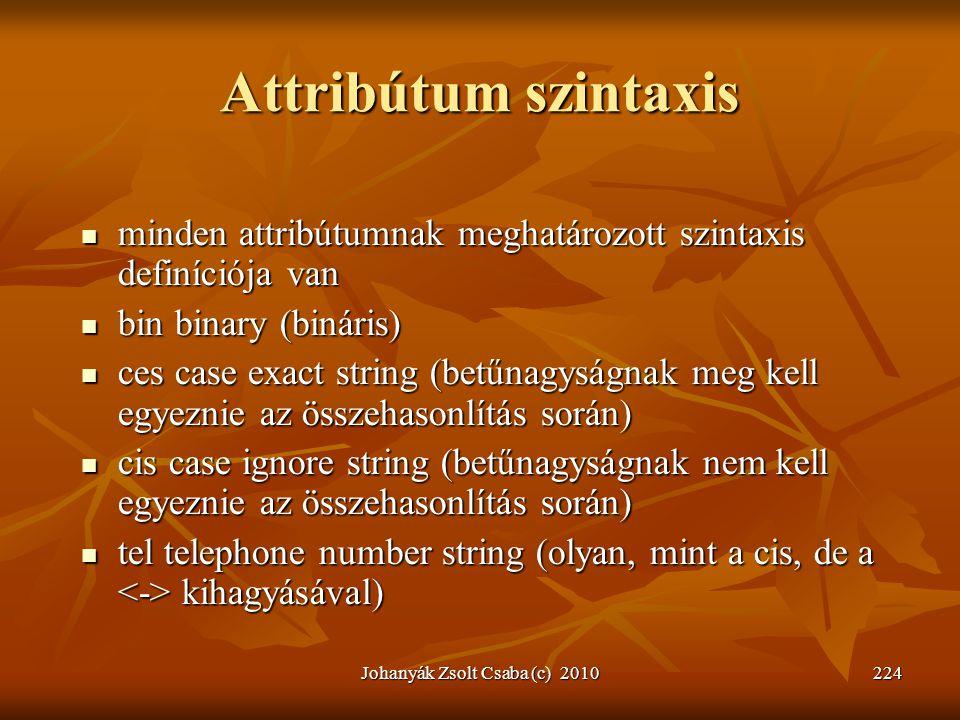 Johanyák Zsolt Csaba (c) 2010224 Attribútum szintaxis  minden attribútumnak meghatározott szintaxis definíciója van  bin binary (bináris)  ces case
