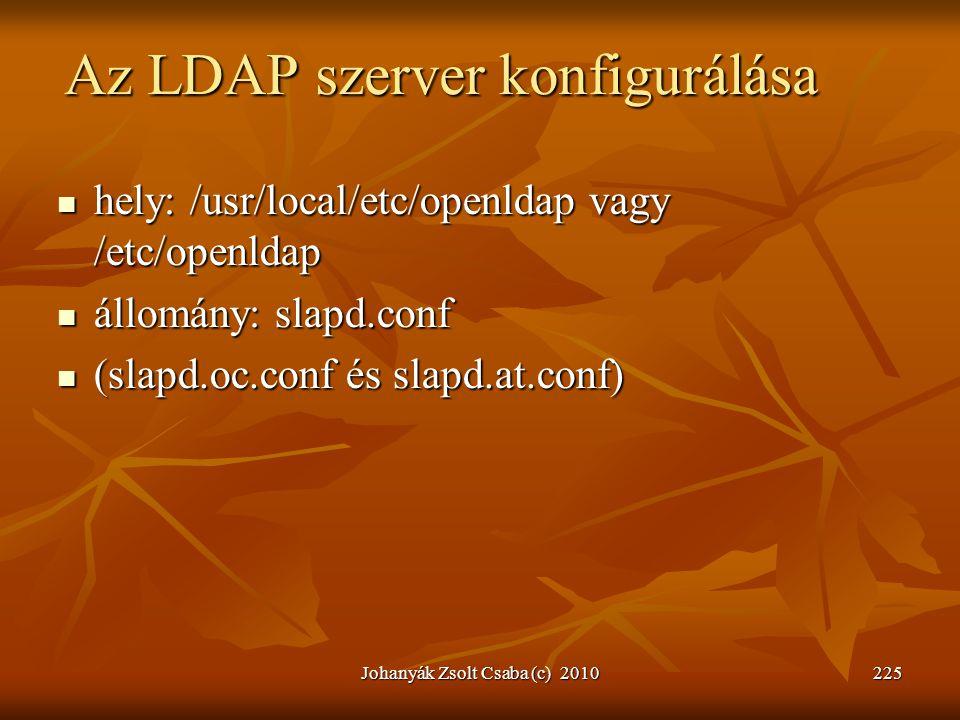 Johanyák Zsolt Csaba (c) 2010225 Az LDAP szerver konfigurálása  hely: /usr/local/etc/openldap vagy /etc/openldap  állomány: slapd.conf  (slapd.oc.c